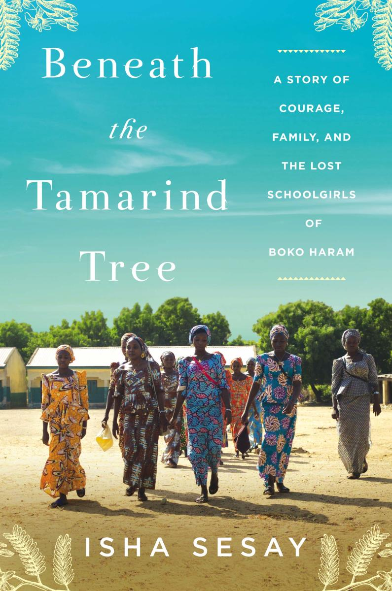 Beneath the Tamarind Tree: A Story of Courage, Family, and the Lost Schoolgirls of Boko Haram.