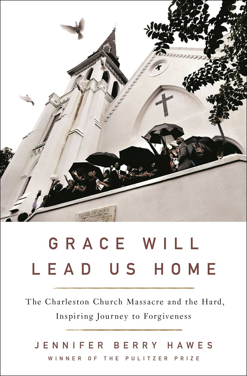 Grace Will Lead Us Home: The Charleston Church Massacre and the Hard, Inspiring Road to Forgiveness.
