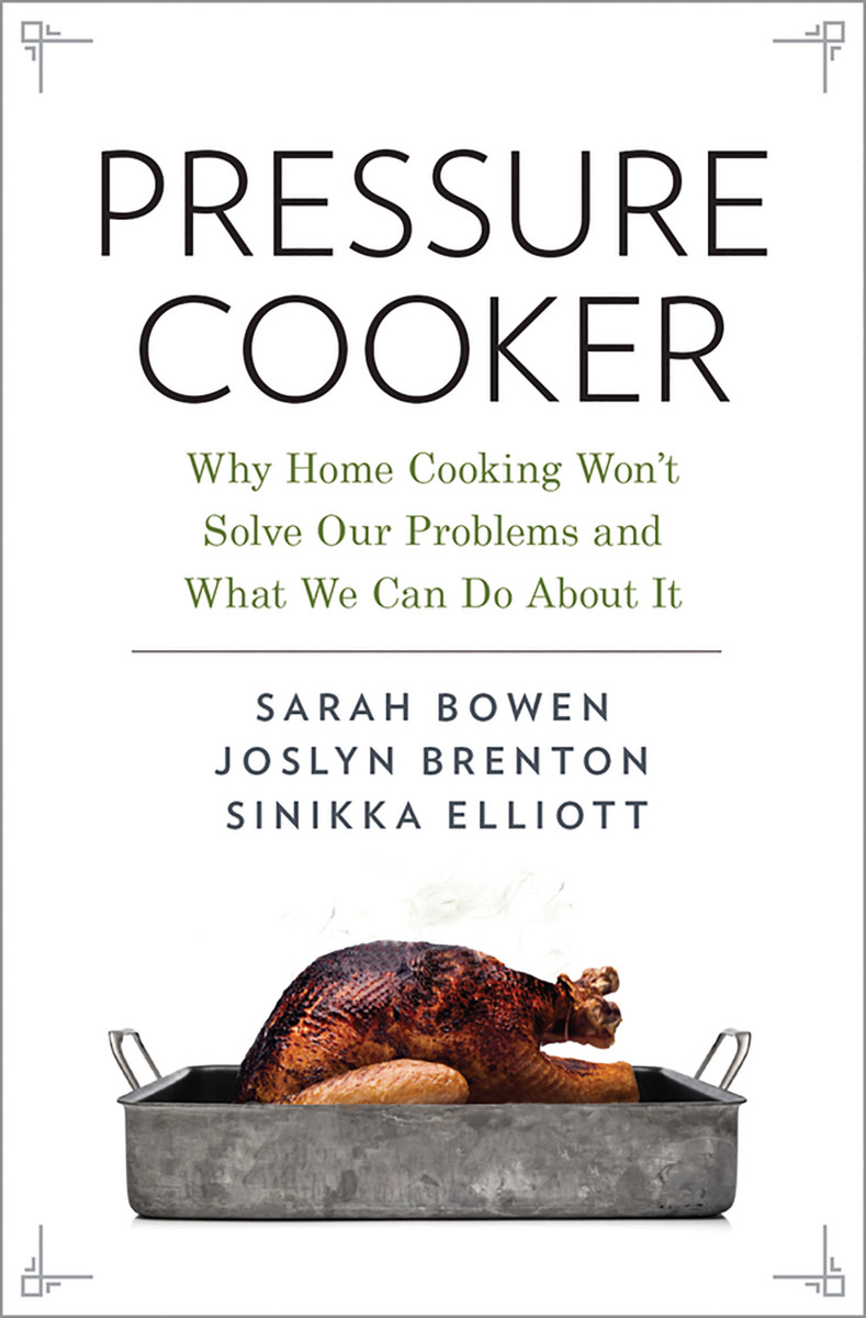Pressure Cooker: Why Home Cooking Won't Solve Our Problems and What We Can Do About It.