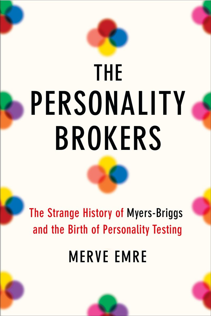 The Personality Brokers: The Strange History of Myers-Briggs and the Birth of Personality Testing.