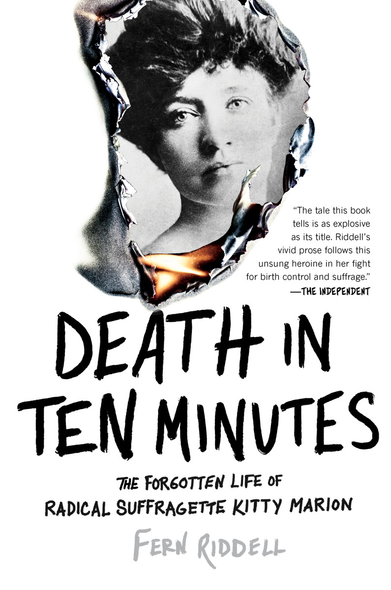 Death in Ten Minutes: The Forgotten Life of Radical Suffragette Kitty Marion.