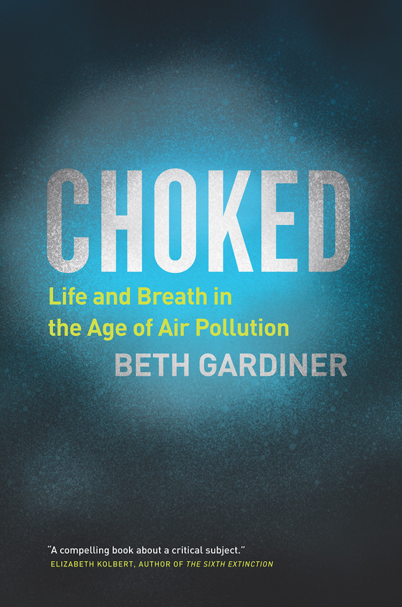 Choked: Life and Breath in the Age of Air Pollution.