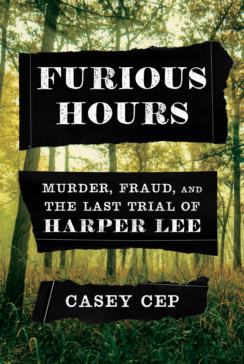 Furious Hours: Murder, Fraud, and the Last Trial of Harper Lee.
